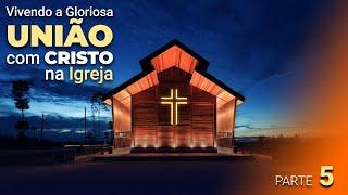 """""""Vivendo a Gloriosa união com Cristo na Igreja"""" - Parte 5 - Pr. Anderson Abreu"""