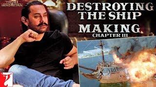 Destroying the Ship | Making of Thugs Of Hindostan | Chapter 3 | Amitabh Bachchan | Aamir Khan