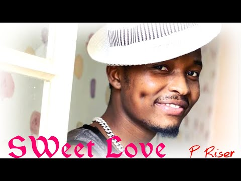 """Sweet Love -P Riser (Official Music Video) Sms """"SKIZA 5800982"""" to 811"""