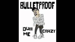 Bulletproof Feat. Jessie G - Dub Me Crazy (State Of Mind Mix)