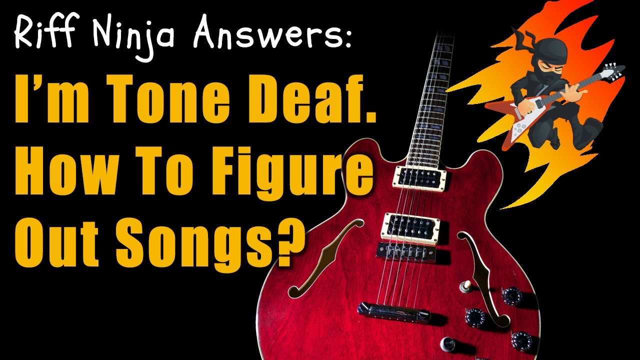 Tips For Tone Deaf Guitar Players (And Other Musicians)