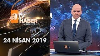 Atv Ana Haber | 24 Nisan 2019
