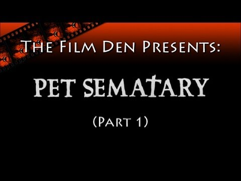 The Film Den: Pet Sematary, Part 1