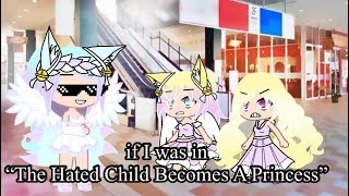 "If I was in ""The Hated Child Becomes A Princess"", but it's my version (some original ideas)"