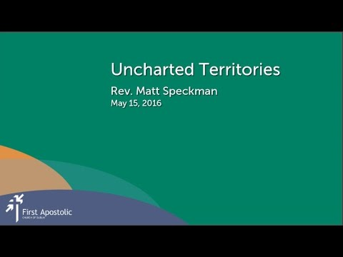 Uncharted Territories - Rev. Matt Speckman (May 15, 2016) Dublin Ohio