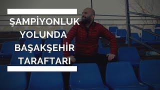 | 1. BÖLÜM | Şampiyonluk Yolunda Başakşehir Taraftarı