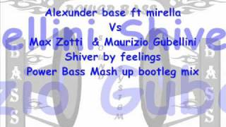 Alexunder base  Vs Max Zotti  & Maurizio Gubellini - Shiver by feelings (Power Bass  bootleg mix)