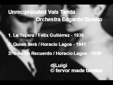Unreciprocated Vals Tanda - Orchestra Edgardo Donato