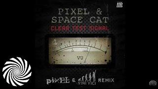 Pixel & Space Cat - Clear Test Signal (Pixel & Vini Vici Remix)