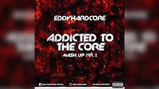 EddyHardcore - Addicted To The Core Mash-Up