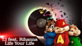 T.I feat. Rihanna Live Your Life | Speed Version + Chipmunks Voice