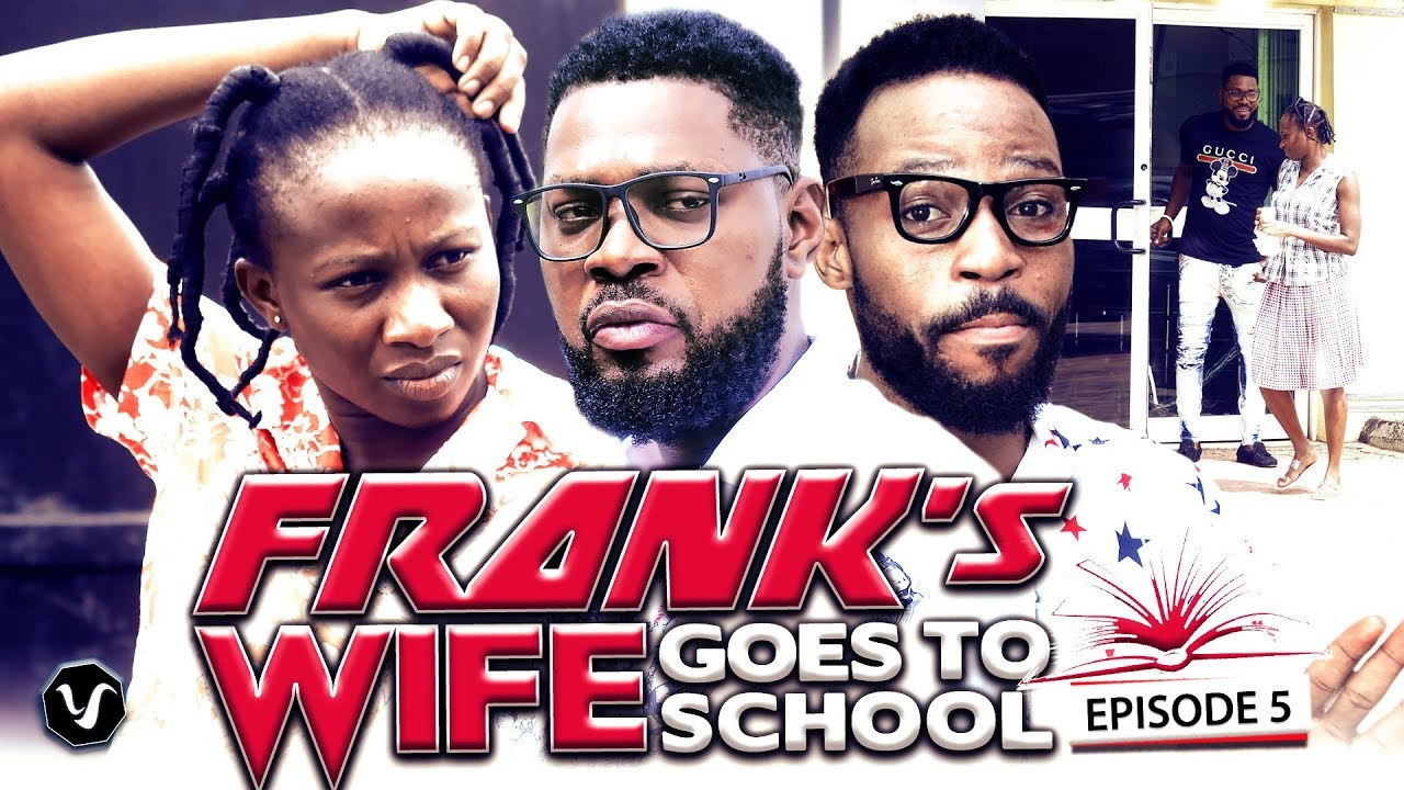 Download FRANKS WIFE GOES TO SCHOOL EPISODE 5-2020'NEW'LATEST NIGERIAN NOLLYWOOD MOVIE