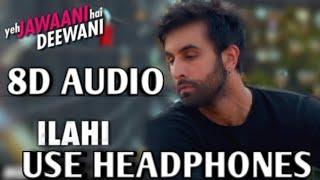 8D Audio | ILAHI AUDIO SONG | Yeh Jawaani Hai Deewani | Ranbir, Deepika | Arijit Singh |
