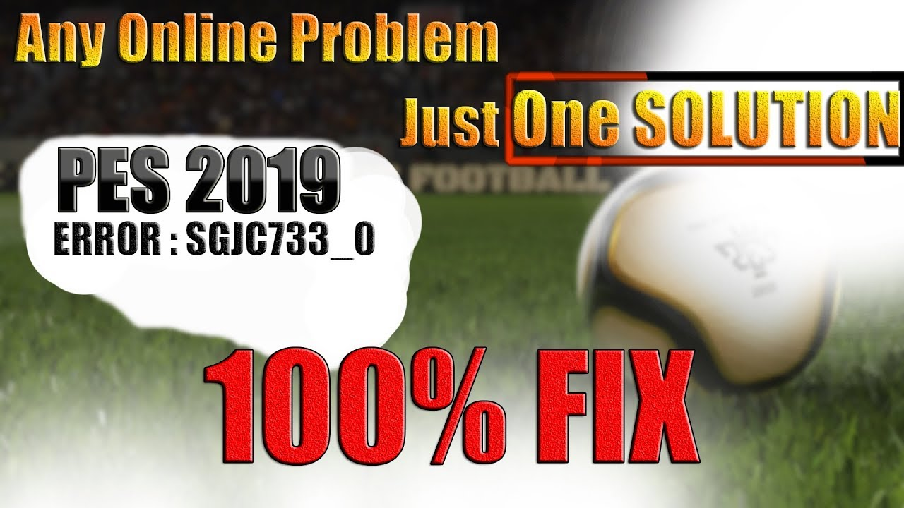 How to FIX PES 2019 Error: Code SGJC733_0 100% Works   One Solution For Any  ONLINE Problem