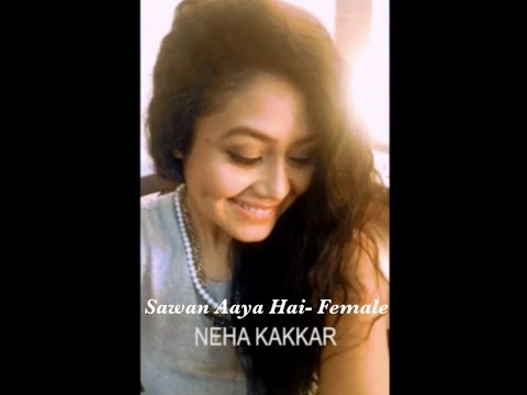 Neha Kakkar - Sawan Aaya Hai (Female Version) | Selfie Video