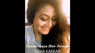 Neha Kakkar - Sawan Aaya Hai (Female Version) | Selfie Mp3