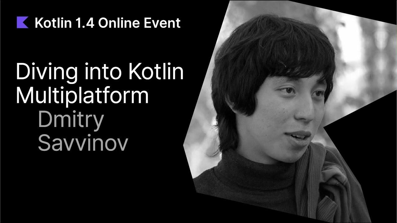 Diving into Kotlin Multiplatform by Dmitry Savvinov