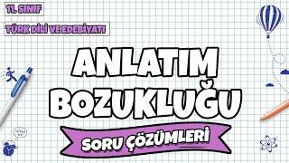 11. Sınıf Türk Dili ve Edebiyatı - Anlatım Bozukluğu Soru Çözümleri  2021