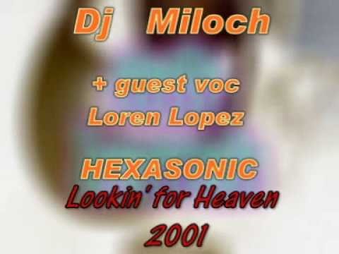 Dj MILOCH + Loren Lopez + HexaSonic - Lookin' for Heaven 2001 techno Annecy