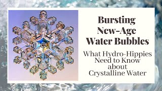 Bursting New-Age Water Bubbles - What Hydro-Hippies Need to Know About Crystalline Water
