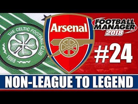 Non-League to Legend FM18 | ARSENAL | Part 24 | MAN UTD & CELTIC | Football Manager 2018