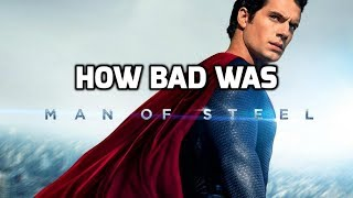 How Bad Was Man of Steel?