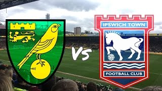 Norwich City vs Ipswich Town 26th February 2017 (MATCH DAY VLOG)