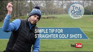 SIMPLE TIP TO STRAIGHTER GOLF SHOTS