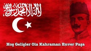 Enver paşa marşı \Hoş Gelişler Ola Kahraman Enver Paşa\