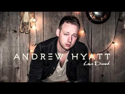 Andrew Hyatt - Love Drunk (Official Audio)