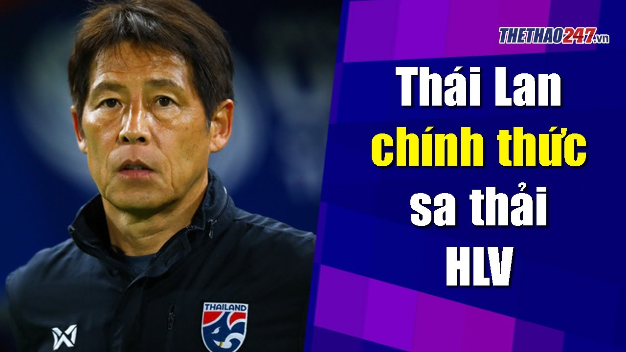 NÓNG: Thái Lan chính thức sa thải HLV Akira Nishino   Thể Thao 247