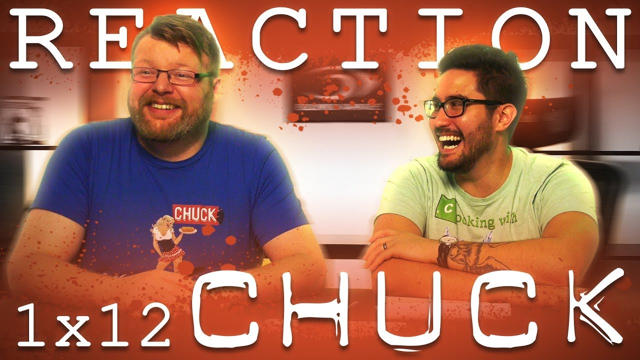 Chuck 1x12 REACTION!!