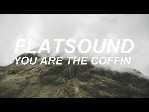 flatsound - you are the coffin (lyrics)