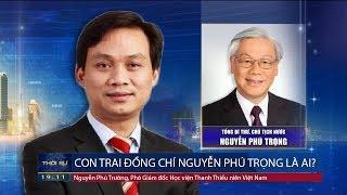 Bí ẩn về người con trai cả của TBT Nguyễn Phú Trọng, thái tử đảng Nguyễn Phú Trường