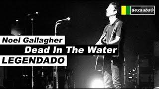 Noel Gallagher - Dead In The Water - Legendado • [HD | Live Milan]