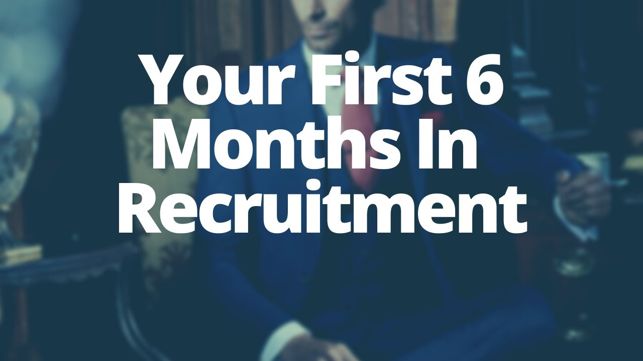 Download Your First 6 Months As A Recruitment Consultant