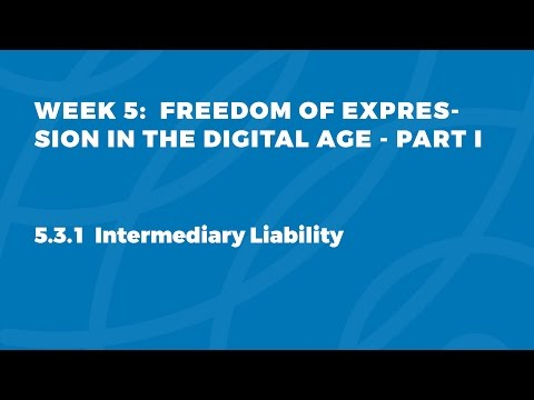MOOC FOE1x | 5.3.1 Intermediary Liability | FOE in the Digital Age - Part I