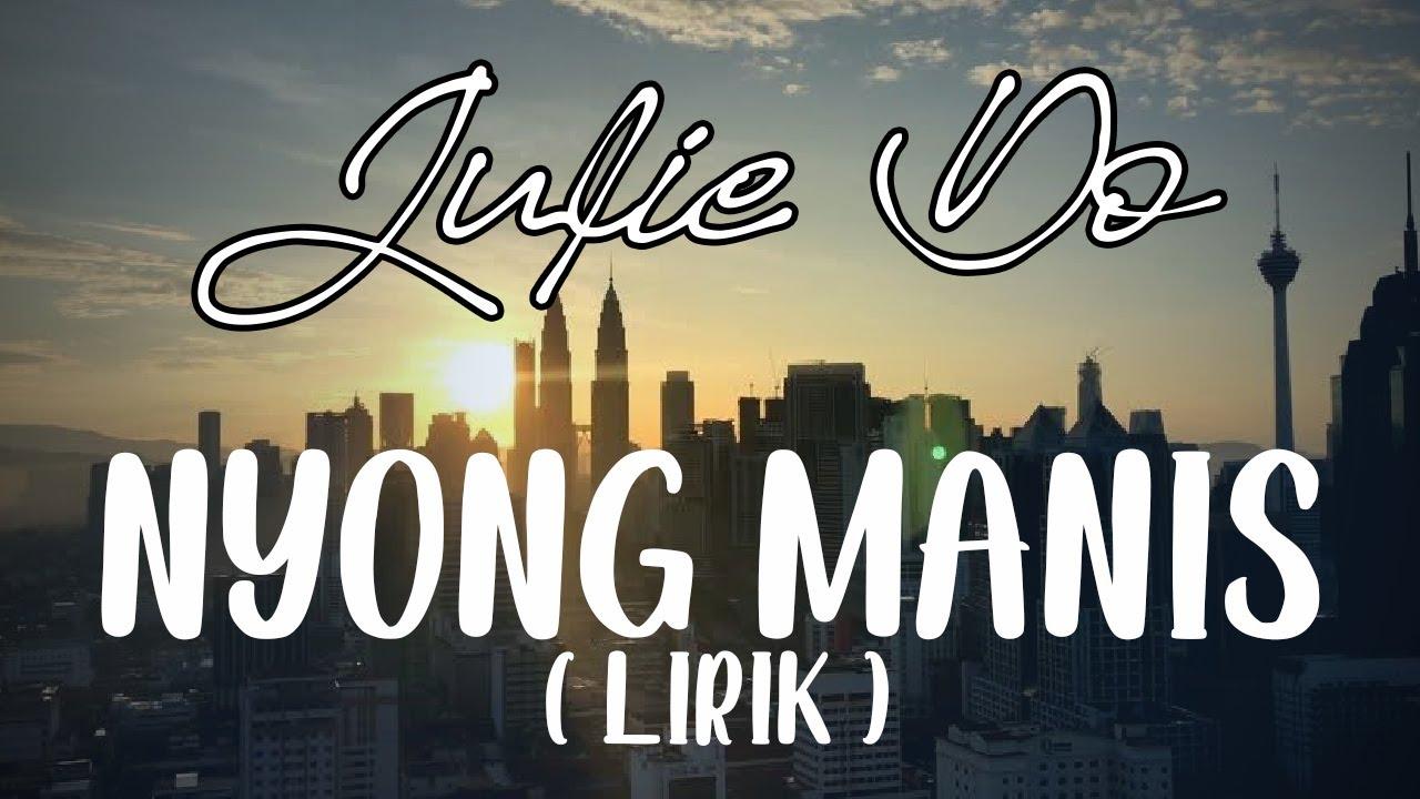JULIE DO - NYONG MANIS ( Lyrics video ) LAGU BARU 2020 #1