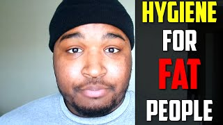 Hygiene Tips For Fat People