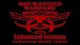 Mechanized Warfare - Enhanced Ecstasy (Collective Death Remix)