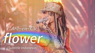 L'Arc~en~Ciel - flower | Subtitle Indonesia