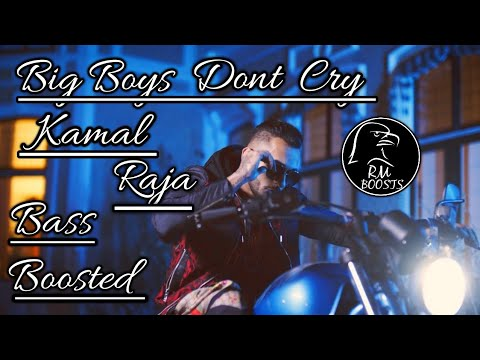 Kamal Raja_-_Big Boys Dont Cry [ BASS BOOSTED] Latest Song 2019