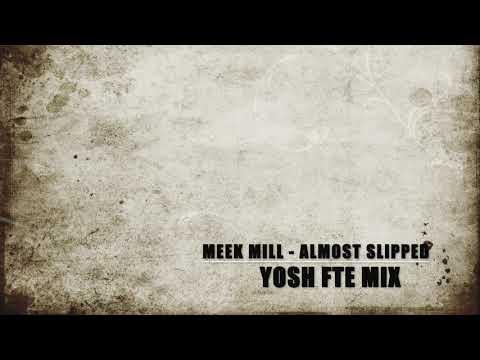 Meek Mill - Almost Slipped (YoshFteMix)