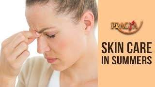 How To Take Care Of Your Skin In Summers | Skin Care In Summers |  Call for Care Pragya TV