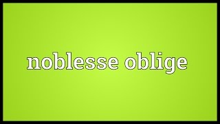 Noblesse oblige Meaning