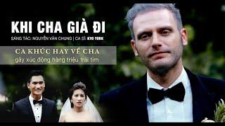 Khi Cha Già Đi | Kyo York | Official MV 4K