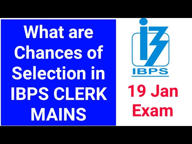 What are my chances of Selection in IBPS CLERK MAINS - 19 Jan Exam😔