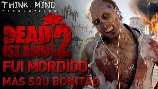♫Dead Island 2 - Fui Mordido, Mas sou Bonitão | Think Mind [MUSICAL]
