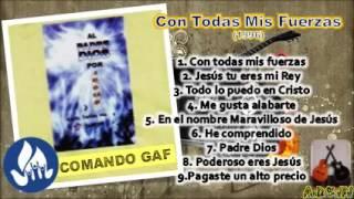 Con Todas Mis Fuerzas - Album Completo - Comando Gaf (comunidad Cristiana De Fe) And