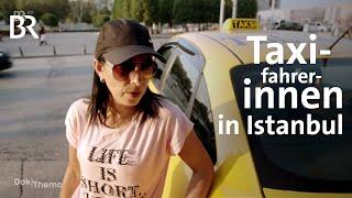 Taxifahrerinnen in Istanbul - Frauen in einem von Männern dominierten Beruf | DokThema | BR | Doku